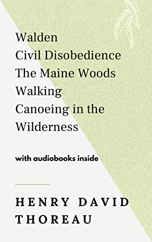 Henry David Thoreau: Walden, Civil Disobedience, The Maine Woods, Walking, Canoeing in the Wilderness - WITH AUDIOBOOKS INSIDE