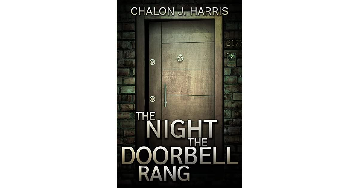 The Night The Doorbell Rang By Chalon J Harris Parties will ring someone's doorbell or knock on their front door repeatedly and run away/hide before the homeowner opens the door. the night the doorbell rang by chalon j
