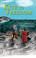 Kite to Freedom: The Story of a Kite-Flying Contest, the Niagara Falls Suspension Bridge, and the Underground Railroad