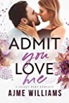 Admit You Love Me (Irresistible Billionaires, #2)