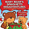 BABY BEAR'S SPAGHETTI MISADVENTURES Very Short Misadventure Stories for ids and bears K – 1