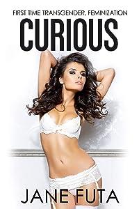 Curious: First Time Feminization, Crossdressing