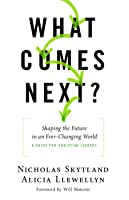 What Comes Next?: Shaping the Future in an Ever-Changing World - A Guide for Christian Leaders
