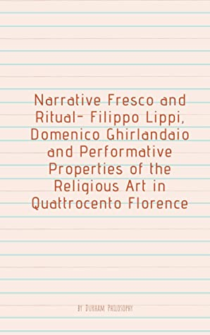 Narrative Fresco and Ritual- Filippo Lippi, Domenico Ghirlandaio and Performative Properties of the Religious Art in Quattrocento Florence