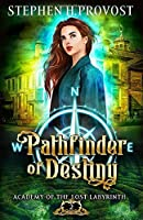Pathfinder of Destiny (Academy of the Lost Labyrinth #2)
