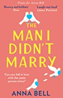 The Man I Didn't Marry: The most heart-warming and hilarious rom-com of the year!