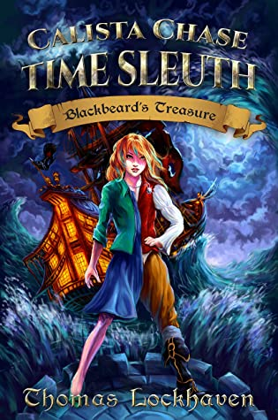 Calista Chase Time Sleuth: Blackbeard's Treasure: A 99 Cent Middle Grade Time Travel Historical Fiction Pirate Adventure Story for Girls 10-15 Children