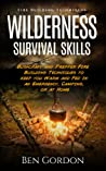 Fire Building Techniques: For Camping, Bushcraft, and Preppers (Wilderness Survival Skills, #1)