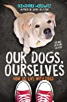 Our Dogs, Ourselves -- Young Readers Edition: How We Live with Dogs