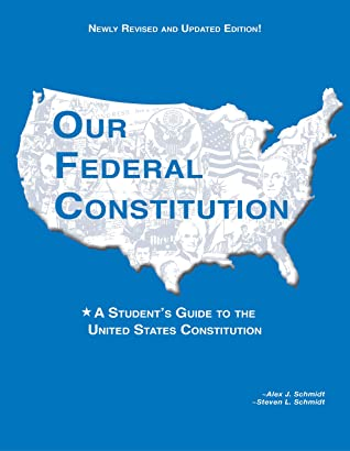 Our Federal Constitution - A Student's Guide to the U.S. Constitution
