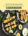 Tacos For Main Dish Cookbook: 80 Days To Live A Healthier Life And A Younger You