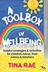 A Toolbox of Wellbeing: Helpful strategies & activities for children, teens, their carers & teachers