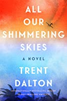 All Our Shimmering Skies: A Novel