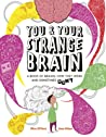 You & Your Strange Brain: A Book of Brains, How they Work, and Sometimes Don't