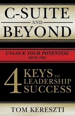 C-Suite and Beyond: The 4 Keys To Leadership Success