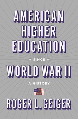 American Higher Education Since World War II: A History