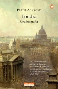 Londra. Una biografia by Peter Ackroyd