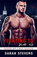 Fighting to Save US (Saved by Love Series Book 2)
