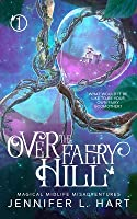 Over the Faery Hill (A Magical Midlife Misadventure #1)