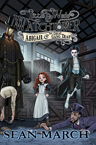 Abigail and the Great Gang Trap (Little Wade and Watchtower, #1)