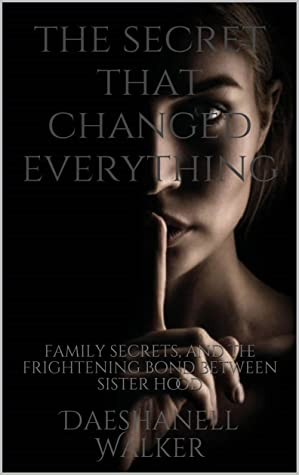 the secret that changed everything : family secrets, and the frightening bond between sister hood