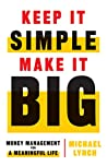 Keep It Simple, Make It Big by Michael    Lynch