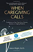 When Caregiving Calls, Custom Edition: Guidance as You Care for a Parent, Spouse, or Aging Relative