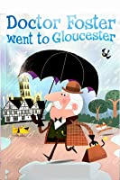 Doctor Foster went to Gloucester: Recommended for classic children's picture books
