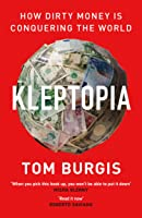 KLEPTOPIA -How Dirty Money is Conquering the World