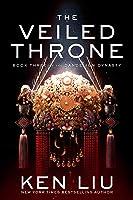The Veiled Throne (The Dandelion Dynasty, #3)