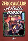 A Babbo morto: Una storia di Natale