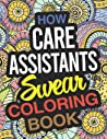 How Care Assistants Swear Coloring Book: a Care Assistant Coloring Book
