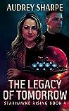 The Legacy of Tomorrow (Starhawke Rising Book 4)