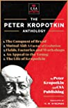The Peter Kropotkin Anthology (Annotated): The Conquest of Bread, Mutual Aid: A Factor of Evolution, Fields, Factories and Workshops, An Appeal to the Young and The Life of Kropotkin