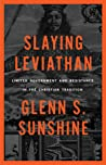 Slaying Leviathan: Limited Government and Resistance in the Christian Tradition