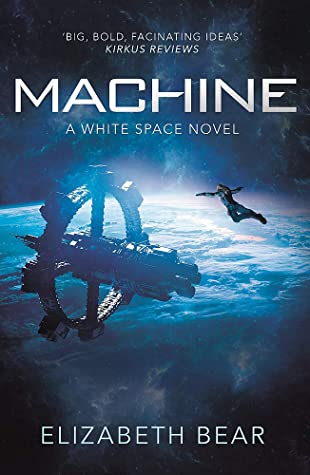Machine (White Space, #2) by Elizabeth Bear