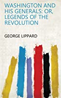 Washington and His Generals: Or, Legends of the Revolution