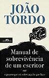 Manual de Sobrevivência de Um Escritor ou o Pouco que Sei Sob... by João Tordo