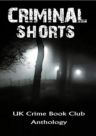 Criminal Shorts: UK Crime Book Club Anthology
