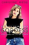 Unleash Your Inner Goddess: Start Living the Life You Deserve