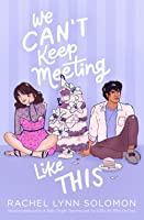 We Can't Keep Meeting Like This