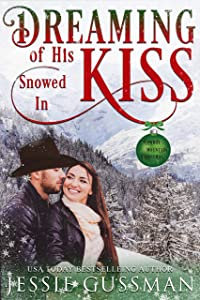 Dreaming of His Snowed In Kiss (Cowboy Mountain Christmas, Small Town Sweet Romance #4)