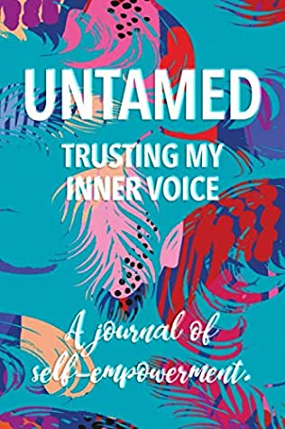 Untamed: Lined Journal of Self-Empowerment for Women | Self Care | Freedom | Inner Voice
