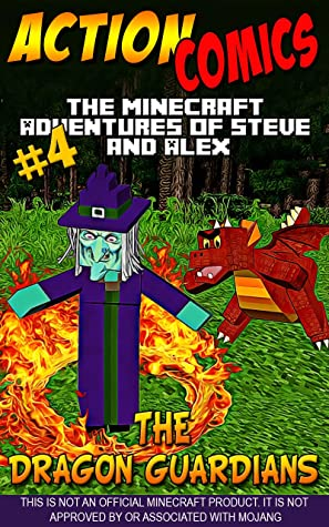 Action Comics: The Minecraft Adventures of Steve and Alex: The Dragon Guardians – Part Four (The Dragon Guardians - Action Comics Minecraft Steve and Alex Adventures Book 4)