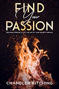 Find Your Passion: Discover Purpose & Live the Life of Your Wildest Dreams
