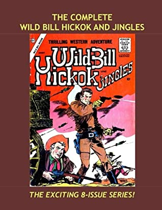 The Complete Wild Bill Hickok and Jingles: Based On The Popular TV Western -- All Stories -- No Ads -- The Full 8-Issue Series