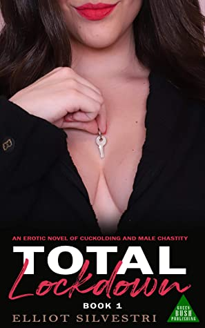 Total Lockdown 1: An Erotic Novel of Cuckolding and Male Chastity