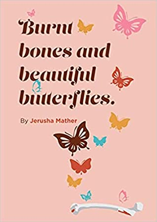 Burnt bones and beautiful butterflies