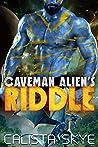 Caveman Alien's Riddle (Caveman Aliens, #13)