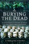 Burying the Dead: An Archaeological History of Burial Grounds, Graveyards and Cemeteries